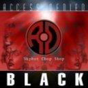 Access Denied - Black (Skybot Chop Shop)