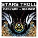 Kaskade Vs Qulinez - Stars Troll (Extended)