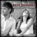 Rave Channel - Never Say Goodbye (Original Russian Mix)