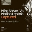 Mike Shiver vs. Matias Lehtola feat. Andrea Britton - Captured (Timo Juuti Remix)