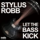 Stylus Robb - Let The Bass Kick (Stylus Robb Mix)