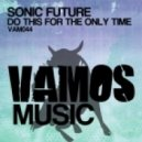 Sonic Future - Do This For The Only Time (Original Mix)
