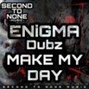 ENiGMA Dubz - Make My Day (Original Mix)