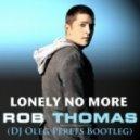 Rob Thomas - Lonely no more (Dj Oleg Perets bootleg)