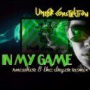 Under Construction - In My Game (Sneaker & The Dryer Remix)