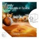 Ferdy - Computers in Space (Original Mix)