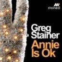 Greg Stainer - Annie Is Ok (Original)