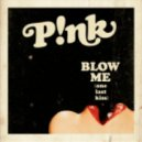 Pink - Blow Me (One Last Kiss) (Country Club Martini Crew Club Mix)