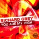 Richard Grey - You Are My High ( Hard Mix)