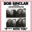 Bob Sinclar feat. Sophie Ellis Bextor & Gilbere Forte  - Fuck With You (Gianni Kosta Remix)