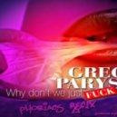 Greg Parys - Why Dont We Just Fuck (Phobiacs Re-Fix)