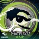 Phat Playaz - Lips