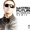 Matrix & Futurebound  - All I Know (feat Luke Bingham - BreakZhead Remix)