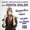 David Van Bylen & Mips feat Kenta Noler - Regardez Moi (MIPS Remix)