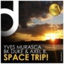 Yves Murasca, Bk Duke And Axel B. - Space Trip (Phaze Dee Remix)