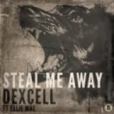 Dexcell - Steal Me Away
