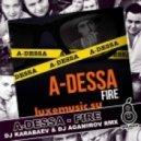 A-Dessa - Fire (DJ Karabaev & DJ Agamirov Remix)