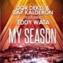 Dor Dekel & Itay Kalderon feat. Eddy Wata - My Season (Extended Mix)