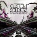 Custom Soldierz - Show You (Dementia Remix)
