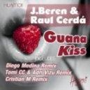Raul Cerda, J.Beren - Guana Kiss (Diego Medina Remix)