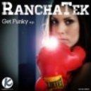 RanchaTek -  Get Funky (Original mix)