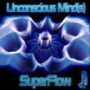 Unconscious Mind(S) - Superflow