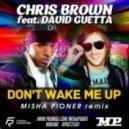 Chris Brown ft. David Guetta - Don't Wake Me Up (Misha Pioner Remix)