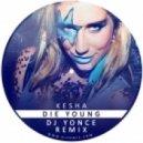 Kesha - Die Young (DJ Yonce Remix )