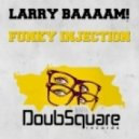 Larry Baaaam! - Funky Injection (Original Mix)