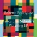 Roberto Rodriguez - Dance Like Nobody's Watching