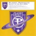 Planet Perfecto - Bullet In The Gun (Club Mix)