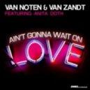 Van Noten, Van Zandt, DJ Rebel - Ain't Gonna Wait on Love featuring Anita Doth (Dj Rebel Extended Remix)