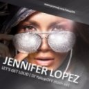 Jennifer Lopez - Lets Get Loud (Dj YakupOFF Mash-Up)