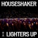Houseshaker - Lighters Up (Club Mix)