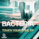 Bacteria - Touch Your Soul (Original Mix)