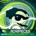 ROWPIECES - I Got A Story To Tell