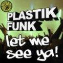 Plastik Funk - Let Me See Ya (Club Mix)