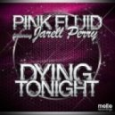 Pink Fluid - Dying Tonight Ft. Jarell Perry (Extended Mix)