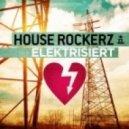 House Rockerz - Elektrisiert (Club Mix)