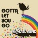 Michael Mind Project - Gotta Let You Go