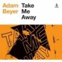 Adam Beyer - Take Me Away (Nic Fanciulli Remix)