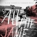 Tanner Ross, Slow Hands - All the Same (Original Mix)