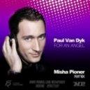 Paul Van Dyk - For An Angel (Misha Pioner Remix)