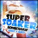Bombs Away - Super Soaker (Agent K Remix)