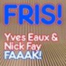 Yves Eaux, Nick Fay - FAAAK! (Original Mix)