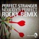 Perfect Stranger - Nobody S Perfect (Rocky Remix)