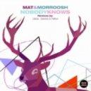 Mat, Morroosh - Nobody Knows (Sanchez and Pietkun Remix)