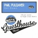 Phil Fuldner - Get Down (Bryan Jones & Hugh Cleal Remix)