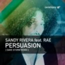 Sandy Rivera, Rae - Persuasion (Dave Storm Remix)