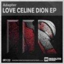 Adapter - Love Celine Dion (Original Mix)